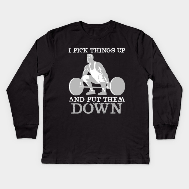 f6e4d28330 I Pick Things up and put them down funny gym Kids Long Sleeve T-Shirt