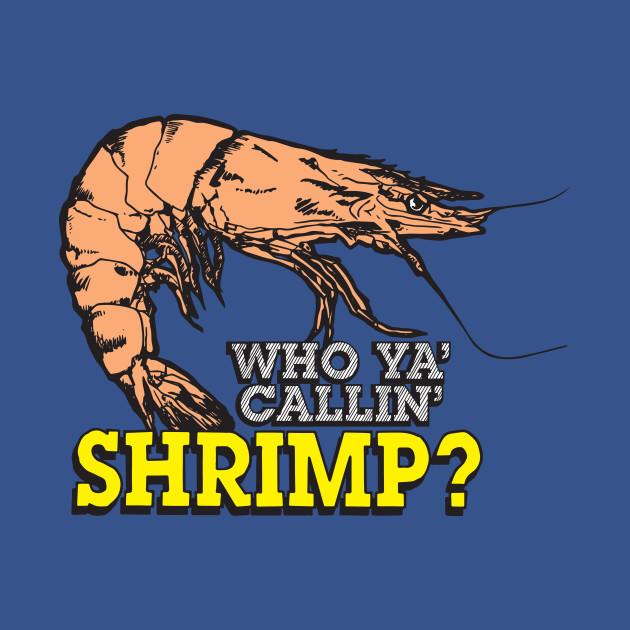 Who Ya Callin' Shrimp?