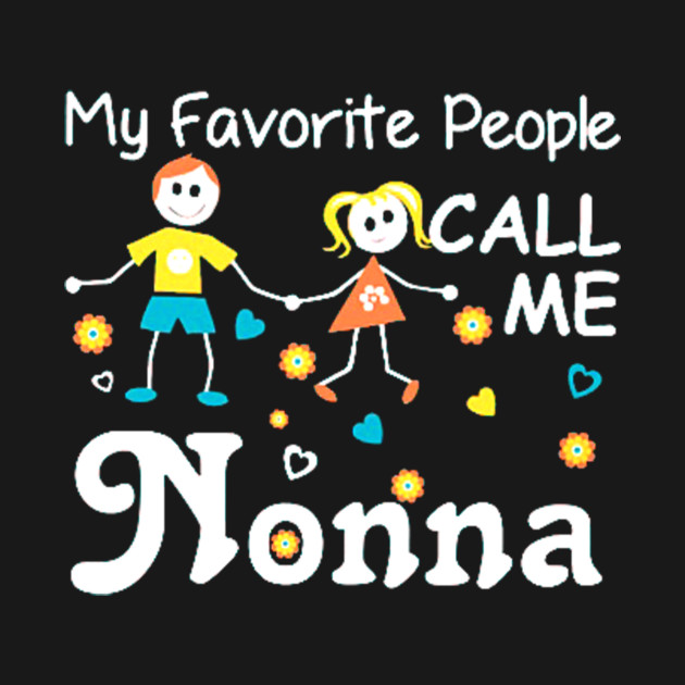 56359d5b MY FAVORITE PEOPLE CALL ME NONNA T SHIRT - My Favorite People Call ...