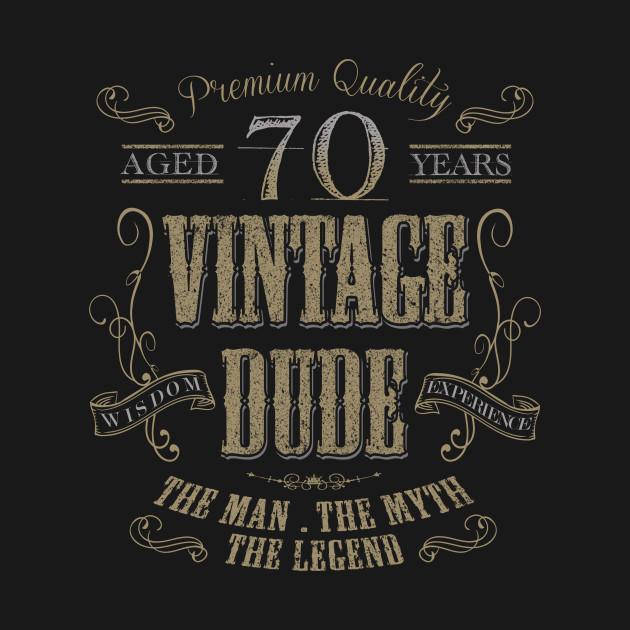 ... 70th Birthday Vintage Dude the man the myth the legend T shirt