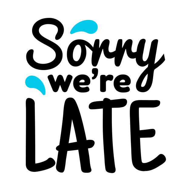 Image result for We're late