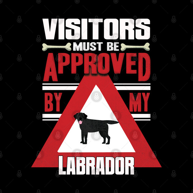 Visitors Must Be Approved By My Labrador - Gift For Black Labrador Owner Labrador Lover