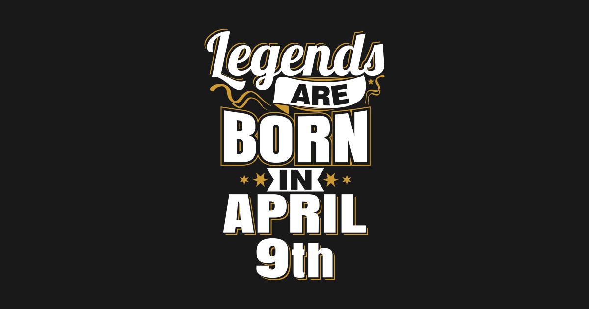 fcdcf7fd Legends are Born In April 9th - Queens Are Born In April Kings Are ...