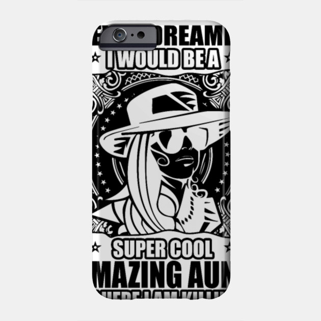 Super Cool Amazing Aunt Dream Shirt Aunt Funny Phone Case Teepublic