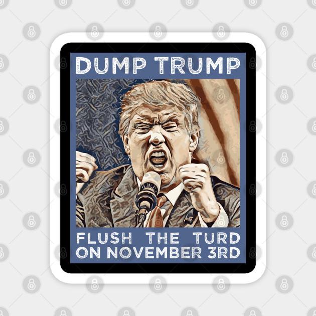Dump Trump Flush The Turd November 3rd