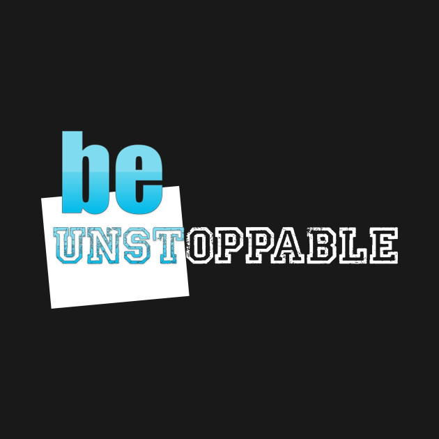 Motivation Be Unstoppable Motivational Quotes For Work T Shirt
