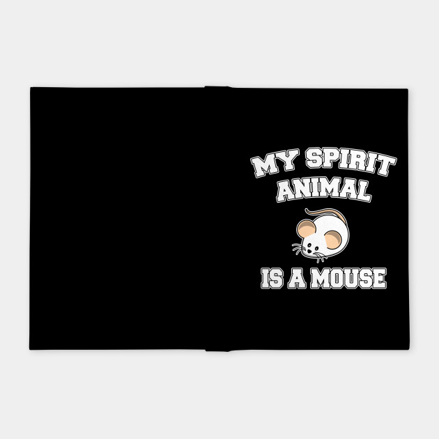 My spirit animal is a mouse