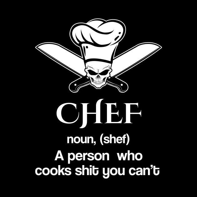 CHEF noun, (shef). A person who cooks shit you can't