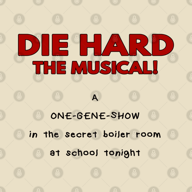 Die Hard, The Musical! (One Gene Show)
