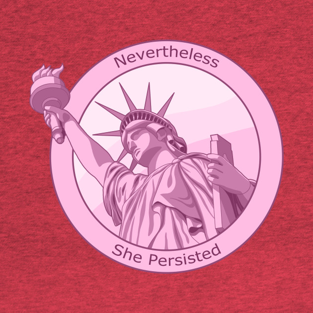 Feminist Nevertheless She Persisted Statue of Liberty Pink