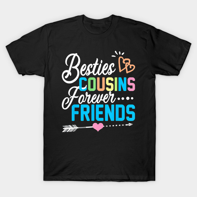 Besties Cousins Forever Friends Tshirt Funny Gifts Men Women