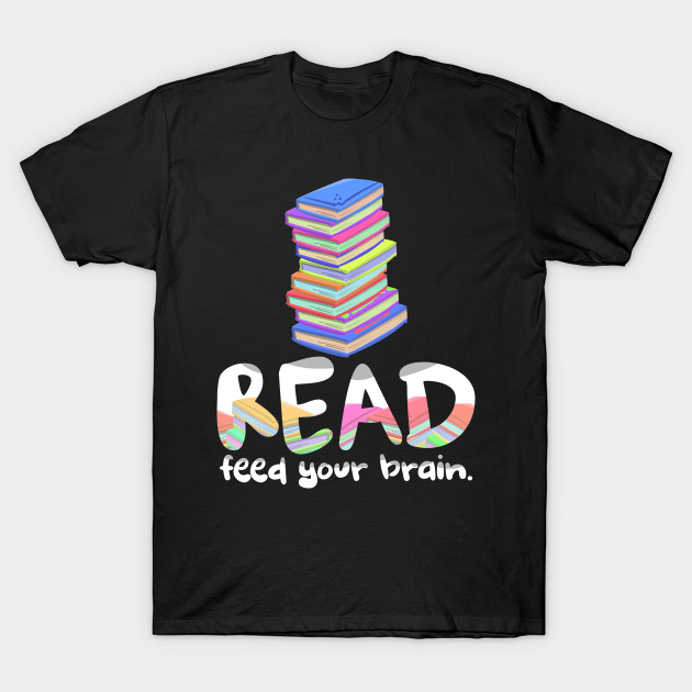 c30ec060b8756 Tshirts About Reading - Read - Feed Your Brain Quote on Tshirt