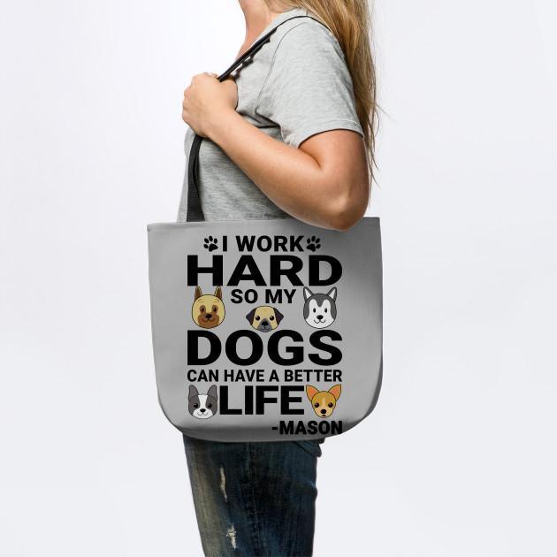 Mason Dog Love Quotes Work Hard Dogs Lover