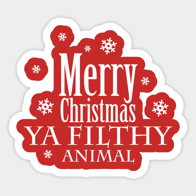 Merry Christmas Ya Filthy Animal.Merry Christmas Ya Filthy Animal Merry Christmas Sticker Teepublic