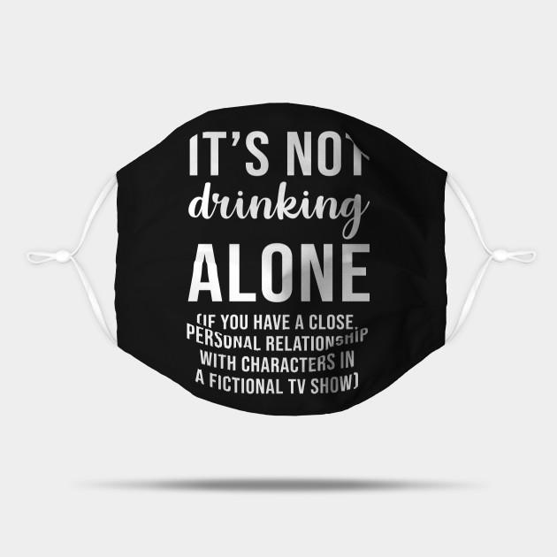 It's not drinking alone