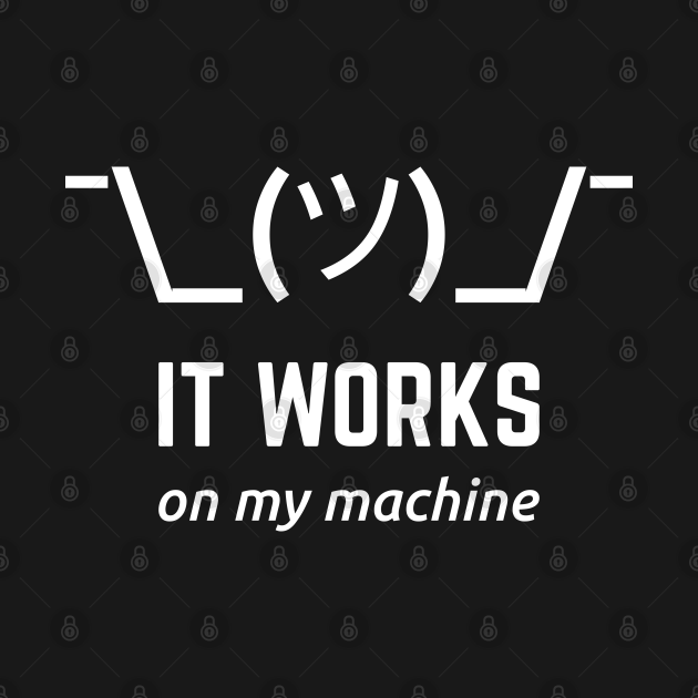 It Works On My Machine Programmer Excuse Funny White Text Design