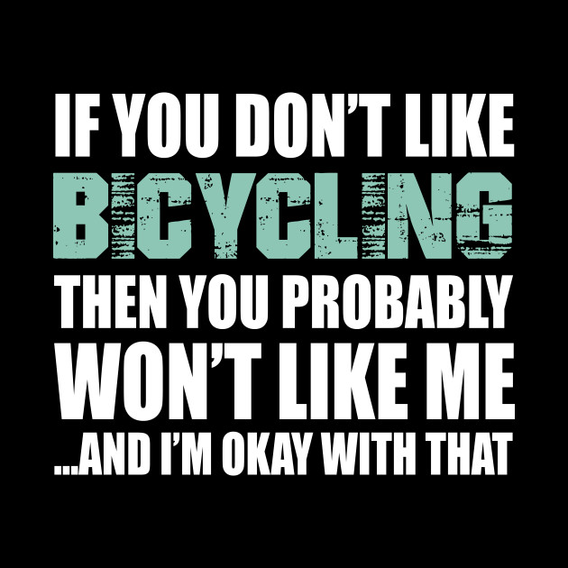 Bicycling Funny Gift - If You Don't Like