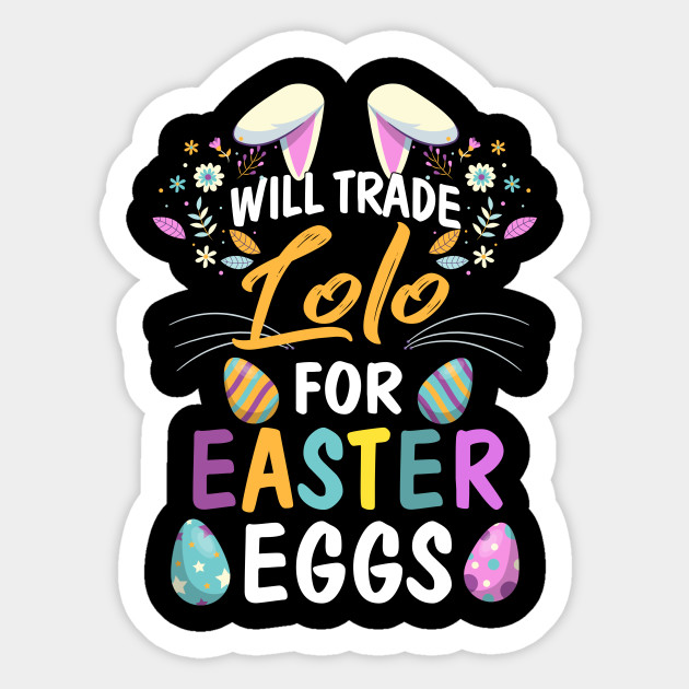 Will Trade My Lolo For Easter Egg Easter Day Gift Will Trade
