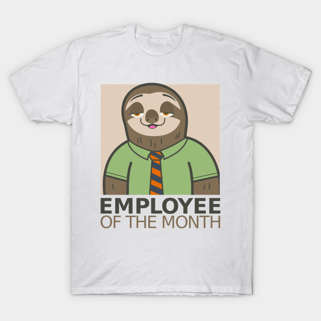 employee of the month sloth t shirt teepublic