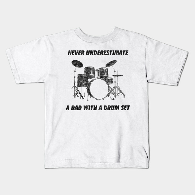 ee4b207e Never Underestimate A Dad With A Drum Set Funny Drums Vintage Drummer  Distressed Kids T-Shirt