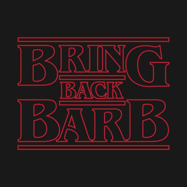 Bring Back Barb - Stranger Things Barb