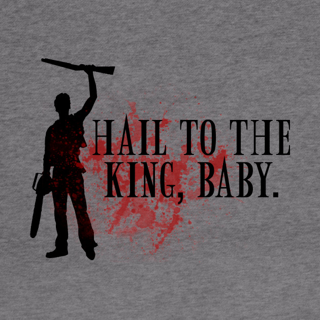 Hail to the king, baby.