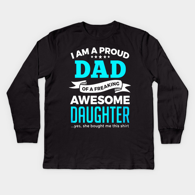 5d789c2e I'm A Proud Dad Of A Freaking Awesome Daughter T Shirt Gifts Kids Long  Sleeve T-Shirt