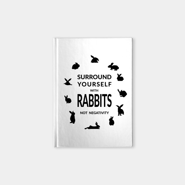Surround Yourself with Rabbits - Not Negativity
