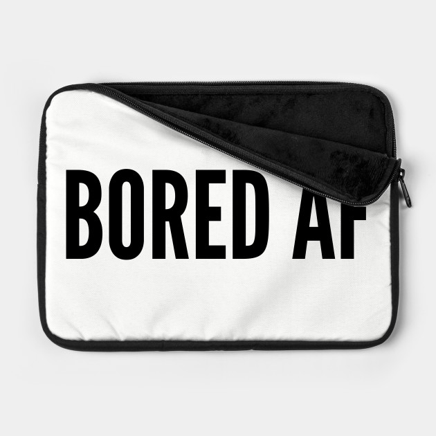 Funny - Bored As Fuck - Funny Joke Statement Humor Slogan Quotes Saying Awesome Cool