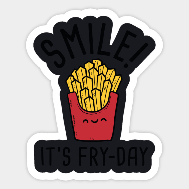Smile! It's Fry-Day