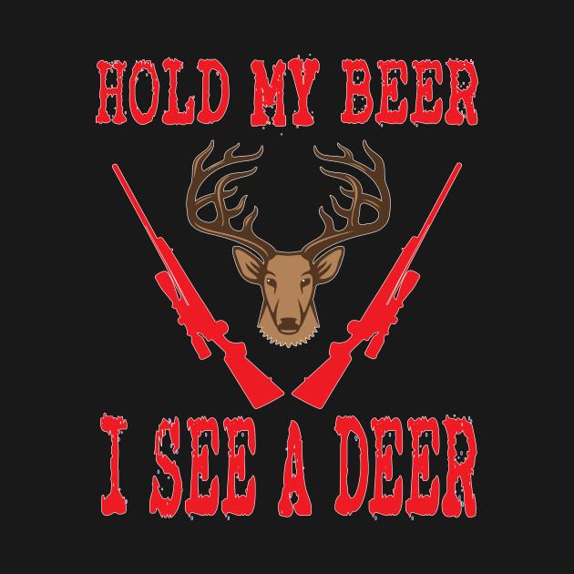 f64f75f4 Hunting - Hold My Beer I See A Deer - Hunting - T-Shirt   TeePublic