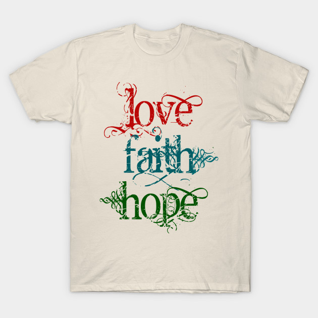 b8aa438fcf55 Vintage Typography LOVE FAITH HOPE - Love - T-Shirt | TeePublic