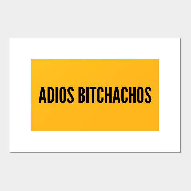 Funny Adios Bitchachos Funny Statement Slogan Joke Quotes