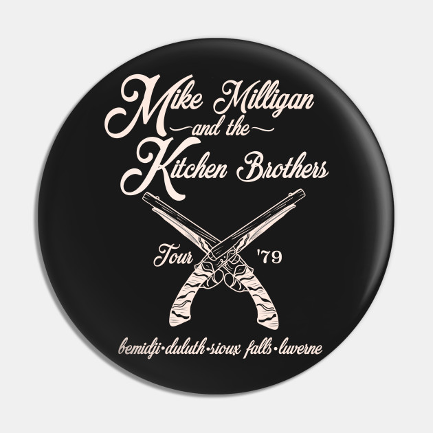 Mike Milligan And The Kitchen Brothers Fargo Pin Teepublic