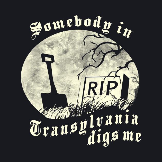 Somebody in Transylvania Digs Me