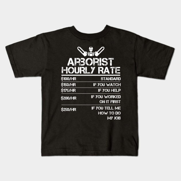 bee38cc60b Arborist Hourly Rate Funny Gift Shirt For Men Labor Rates - Arborist ...