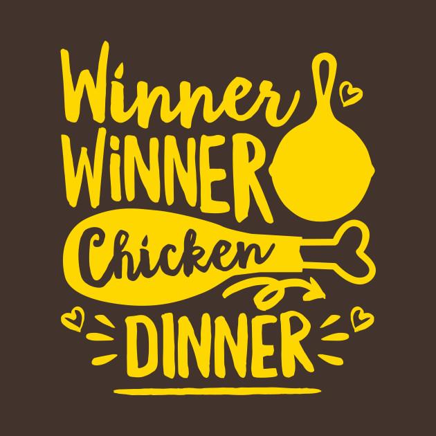 fba0714dfba8 Winner Winner Chicken Dinner - Winner Winner Chicken Dinner - T ...