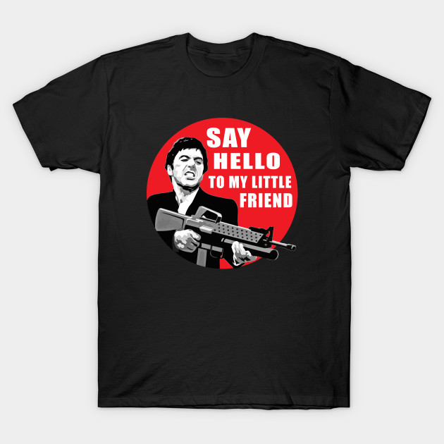 368b0199 say hello to my little friend - Say Hello To My Little Friend - T ...