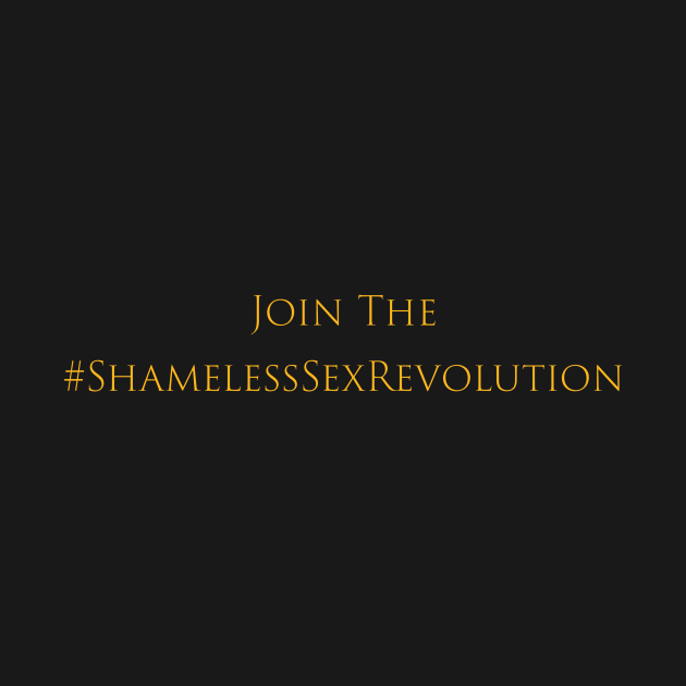 Join the Shameless Sex Revolution