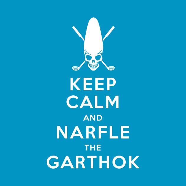 Keep Calm and Narfle the Garthok