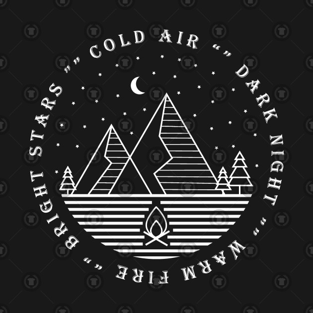031a9f70 Cold air, dark night, warm fire, bright stars shirt Camping Quotes ...