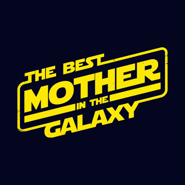 The best Mother in the Galaxy