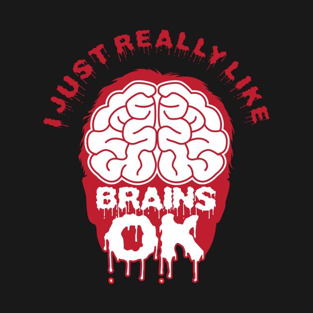 I Just Really Like Brains Ok