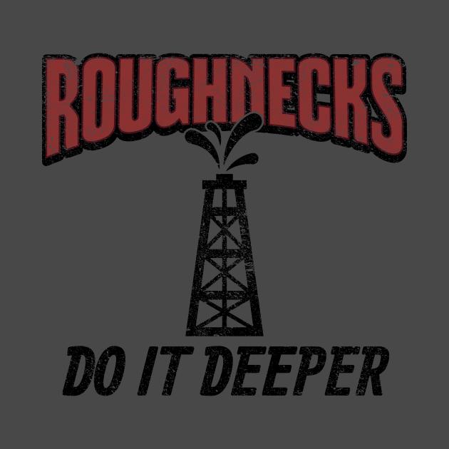 Roughnecks Do It Deeper