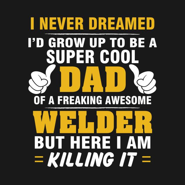 WELDER Dad  – Super Cool Dad Of Freaking Awesome WELDER