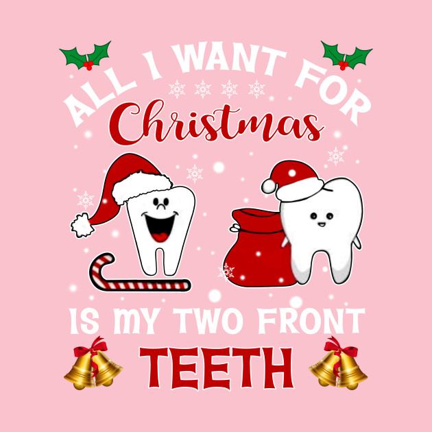 All I Want For Christmas Is My Two Front Teeth.All I Want For Christmas Is My Two Front Teeth