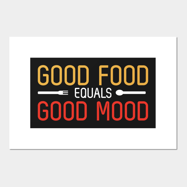 Good Food Equals Good Mood - Quotes, Quote Of The Day, Good Food