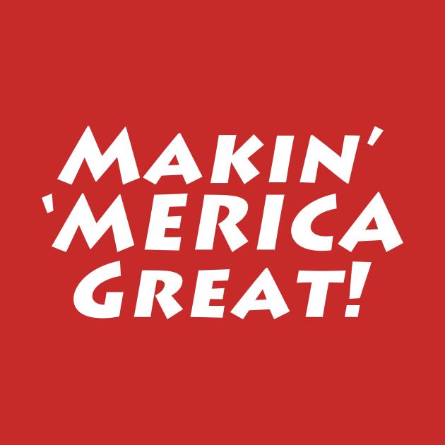 Makin' 'MERICA Great!