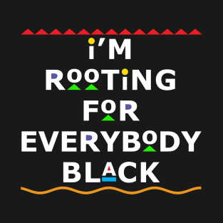 I'm Rooting For Everybody Black t-shirts