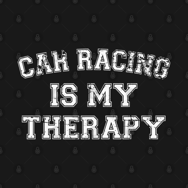 Car Racing Is My Therapy